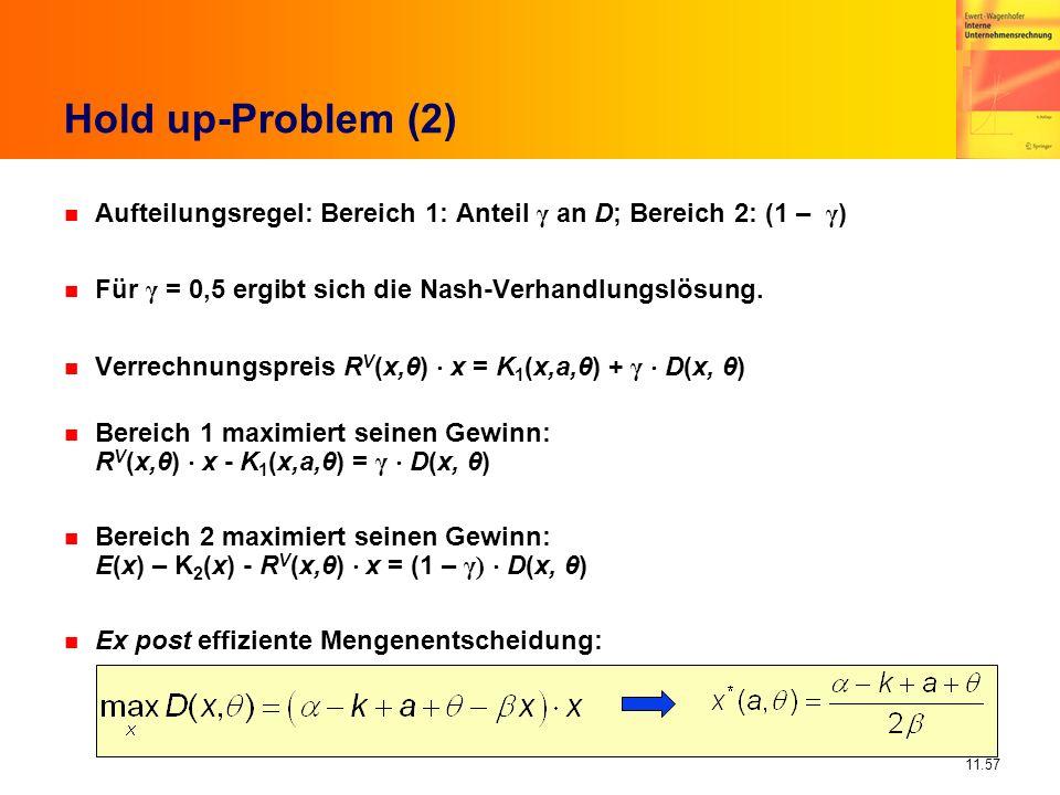 11.57 Hold up-Problem (2) Aufteilungsregel: Bereich 1: Anteil γ an D; Bereich 2: (1 – γ ) Für γ = 0,5 ergibt sich die Nash-Verhandlungslösung. Verrech