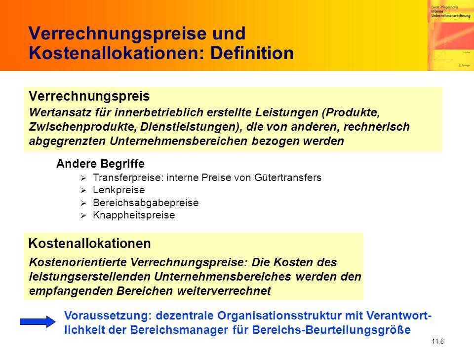 11.6 Verrechnungspreise und Kostenallokationen: Definition Voraussetzung: dezentrale Organisationsstruktur mit Verantwort- lichkeit der Bereichsmanage