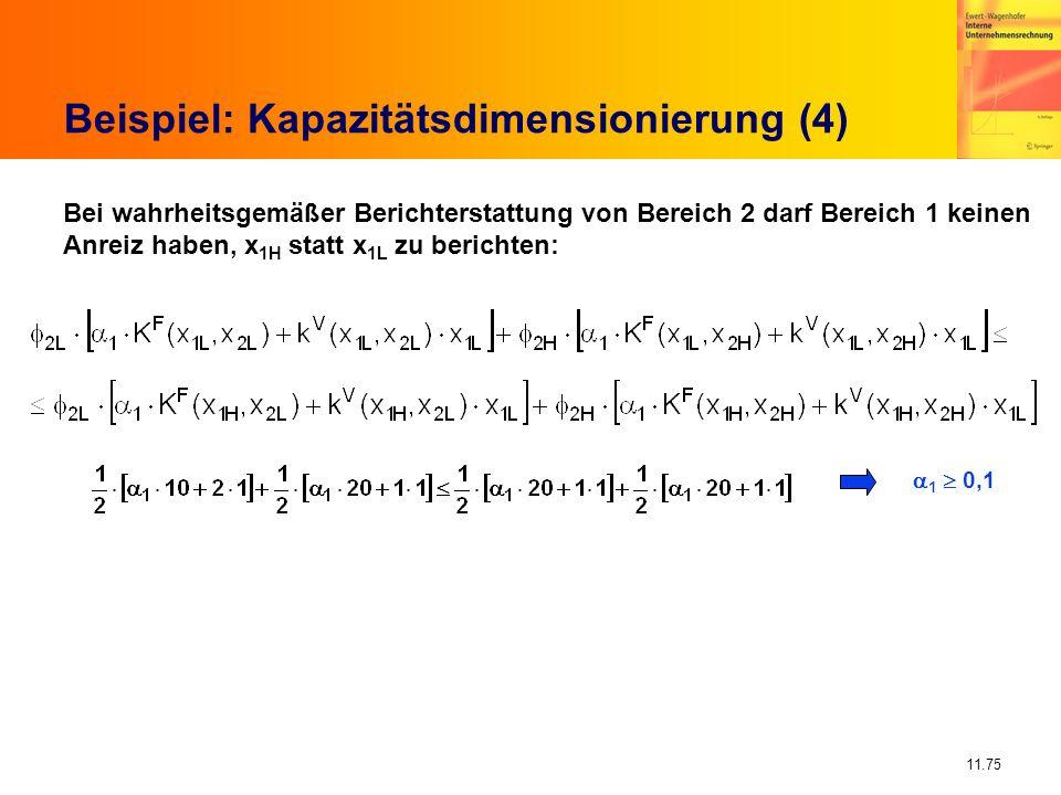 11.75 Beispiel: Kapazitätsdimensionierung (4) Bei wahrheitsgemäßer Berichterstattung von Bereich 2 darf Bereich 1 keinen Anreiz haben, x 1H statt x 1L