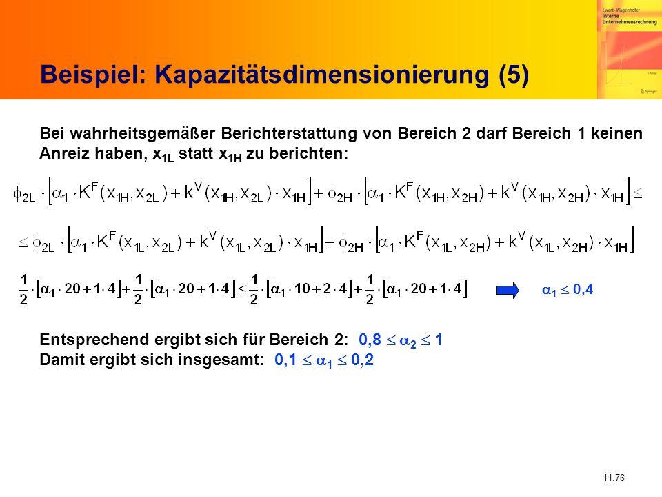 11.76 Beispiel: Kapazitätsdimensionierung (5) Bei wahrheitsgemäßer Berichterstattung von Bereich 2 darf Bereich 1 keinen Anreiz haben, x 1L statt x 1H