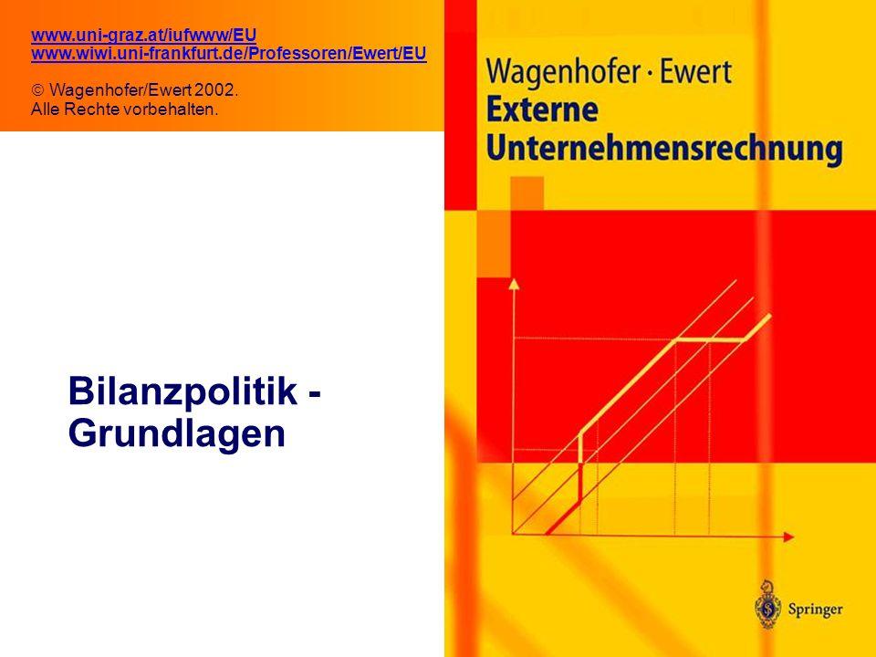 1.1 Bilanzpolitik - Grundlagen www.uni-graz.at/iufwww/EU www.wiwi.uni-frankfurt.de/Professoren/Ewert/EU Wagenhofer/Ewert 2002.