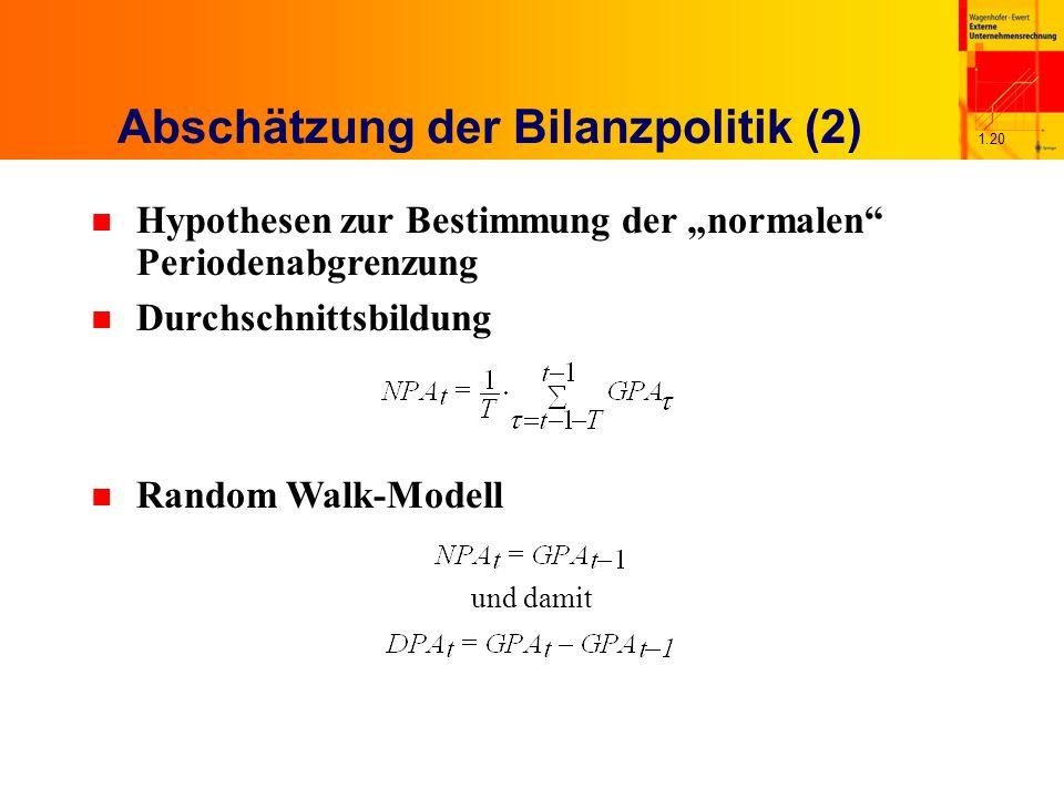 1.20 Abschätzung der Bilanzpolitik (2) n Hypothesen zur Bestimmung der normalen Periodenabgrenzung n Durchschnittsbildung n Random Walk-Modell und damit