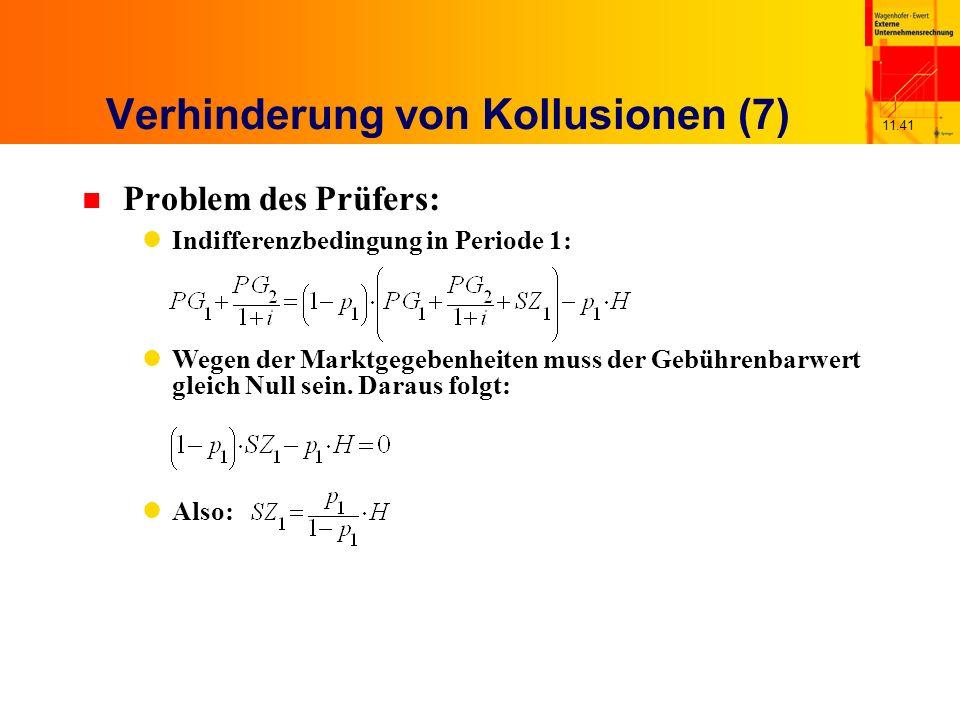11.41 Verhinderung von Kollusionen (7) n Problem des Prüfers: Indifferenzbedingung in Periode 1: Wegen der Marktgegebenheiten muss der Gebührenbarwert gleich Null sein.
