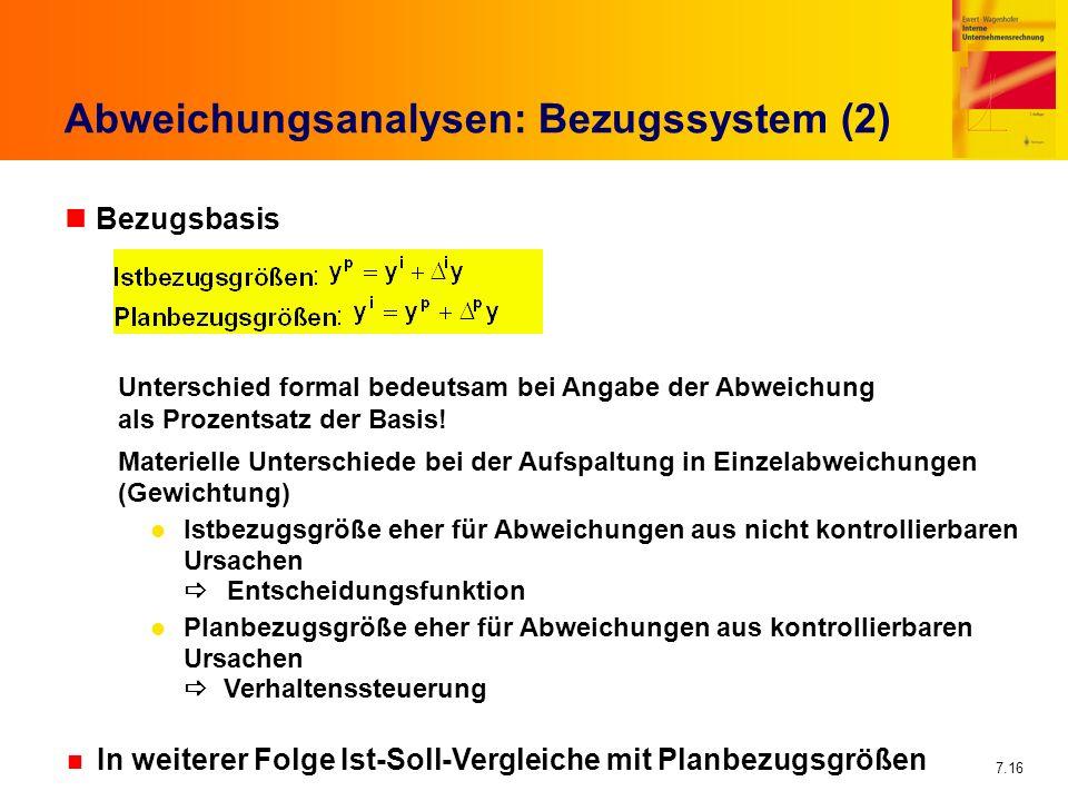 7.16 Abweichungsanalysen: Bezugssystem (2) nBezugsbasis Unterschied formal bedeutsam bei Angabe der Abweichung als Prozentsatz der Basis! Materielle U