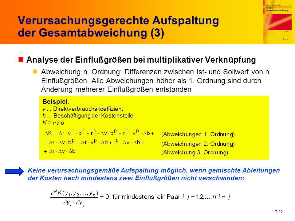 7.22 Verursachungsgerechte Aufspaltung der Gesamtabweichung (3) nAnalyse der Einflußgrößen bei multiplikativer Verknüpfung Abweichung n. Ordnung: Diff