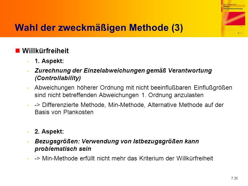 7.35 Wahl der zweckmäßigen Methode (3) nWillkürfreiheit -1. Aspekt: -Zurechnung der Einzelabweichungen gemäß Verantwortung (Controllability) -Abweichu