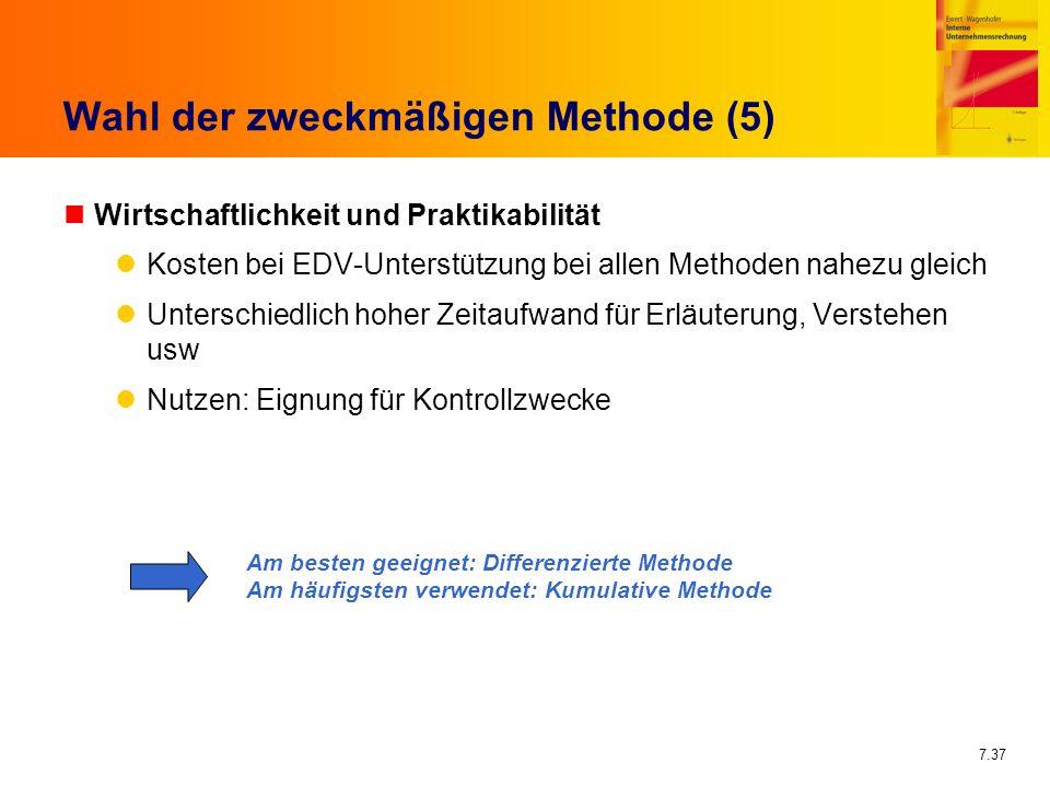 7.37 Wahl der zweckmäßigen Methode (5) nWirtschaftlichkeit und Praktikabilität Kosten bei EDV-Unterstützung bei allen Methoden nahezu gleich Unterschi