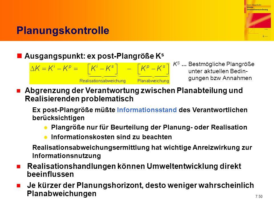 7.50 Planungskontrolle nAusgangspunkt: ex post-Plangröße K s K S... Bestmögliche Plangröße unter aktuellen Bedin- gungen bzw Annahmen n Abgrenzung der