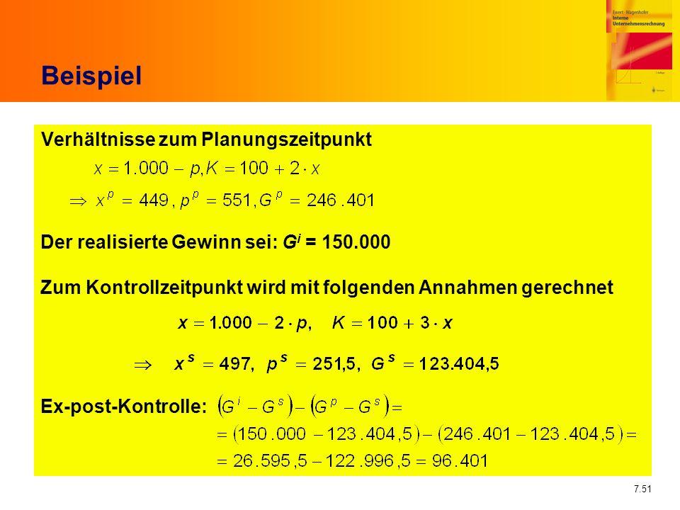 7.51 Beispiel Verhältnisse zum Planungszeitpunkt Der realisierte Gewinn sei: G i = 150.000 Zum Kontrollzeitpunkt wird mit folgenden Annahmen gerechnet