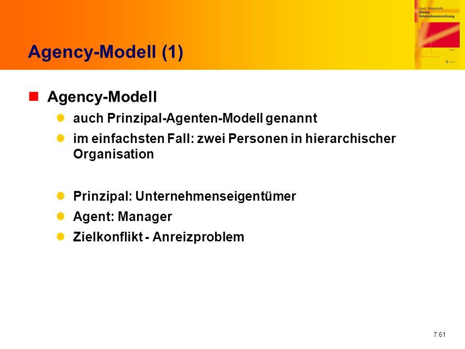 7.61 Agency-Modell (1) nAgency-Modell auch Prinzipal-Agenten-Modell genannt im einfachsten Fall: zwei Personen in hierarchischer Organisation Prinzipa