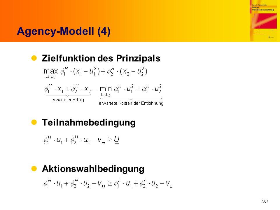 7.67 Agency-Modell (4) Zielfunktion des Prinzipals Teilnahmebedingung Aktionswahlbedingung