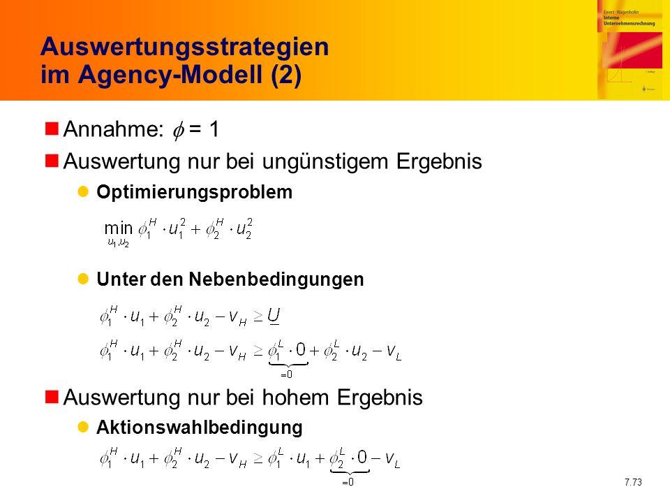 7.73 Auswertungsstrategien im Agency-Modell (2) nAnnahme: = 1 nAuswertung nur bei ungünstigem Ergebnis Optimierungsproblem Unter den Nebenbedingungen
