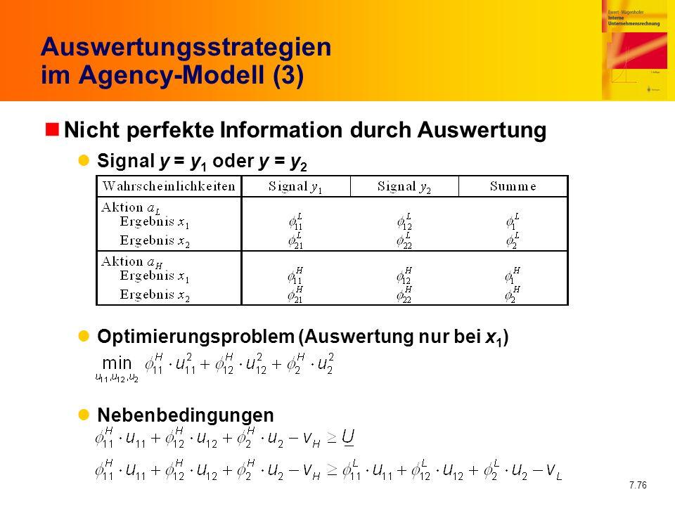 7.76 Auswertungsstrategien im Agency-Modell (3) nNicht perfekte Information durch Auswertung Signal y = y 1 oder y = y 2 Optimierungsproblem (Auswertu