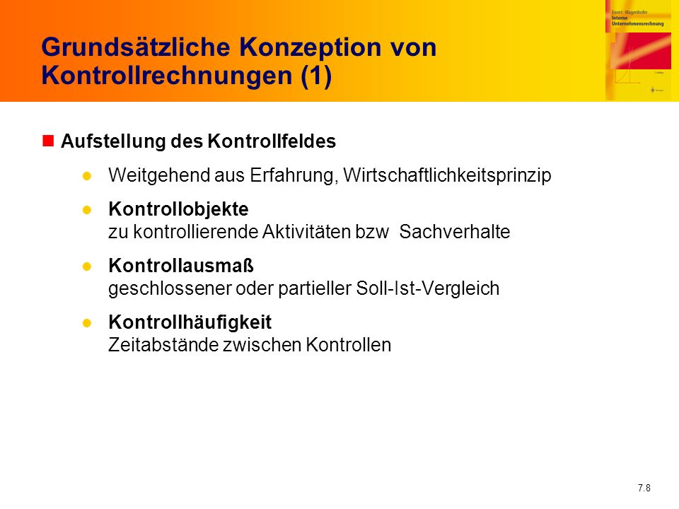 7.8 Grundsätzliche Konzeption von Kontrollrechnungen (1) nAufstellung des Kontrollfeldes Weitgehend aus Erfahrung, Wirtschaftlichkeitsprinzip Kontroll