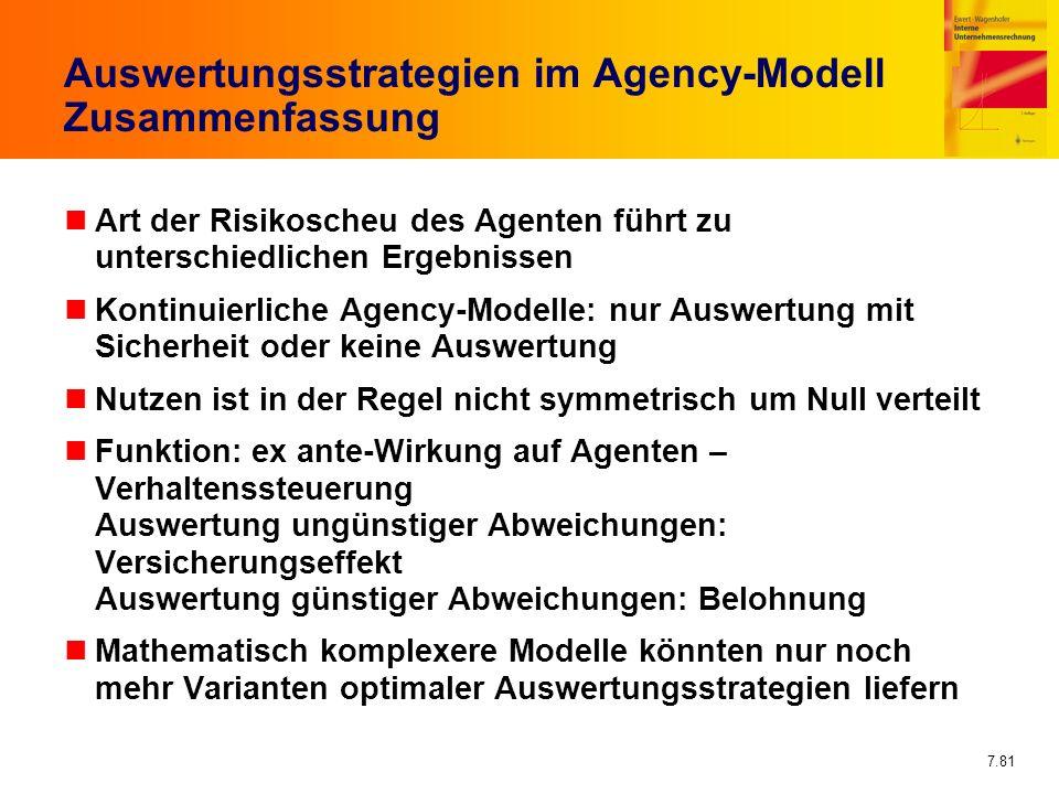 7.81 Auswertungsstrategien im Agency-Modell Zusammenfassung nArt der Risikoscheu des Agenten führt zu unterschiedlichen Ergebnissen nKontinuierliche A