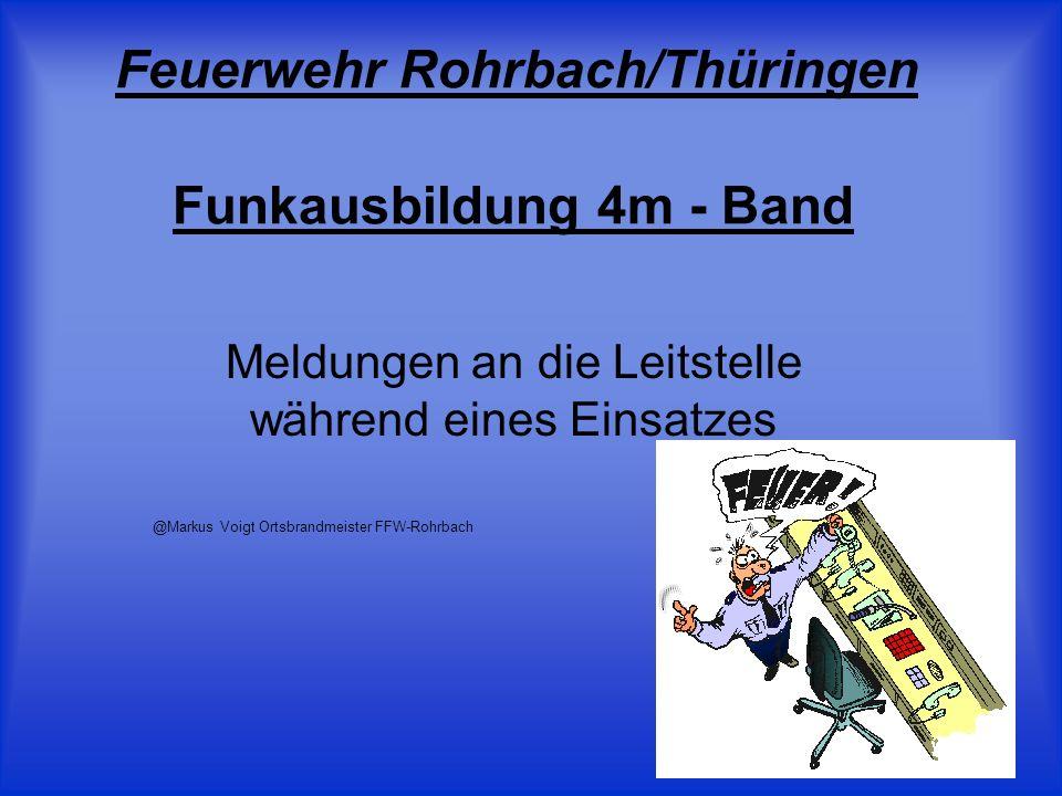 Funkausbildung 4m - Band Meldungen an die Leitstelle während eines Einsatzes @Markus Voigt Ortsbrandmeister FFW-Rohrbach Feuerwehr Rohrbach/Thüringen