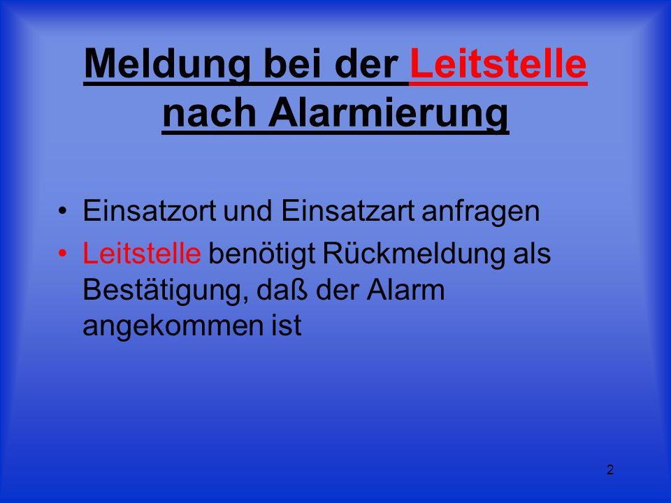 2 Meldung bei der Leitstelle nach Alarmierung Einsatzort und Einsatzart anfragen Leitstelle benötigt Rückmeldung als Bestätigung, daß der Alarm angeko