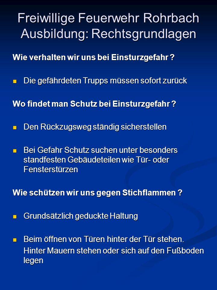 Freiwillige Feuerwehr Rohrbach Ausbildung: Rechtsgrundlagen Wie verhalten wir uns bei Einsturzgefahr ? Die gefährdeten Trupps müssen sofort zurück Die