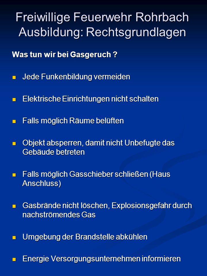 Freiwillige Feuerwehr Rohrbach Ausbildung: Rechtsgrundlagen Was tun wir bei Gasgeruch ? Jede Funkenbildung vermeiden Jede Funkenbildung vermeiden Elek