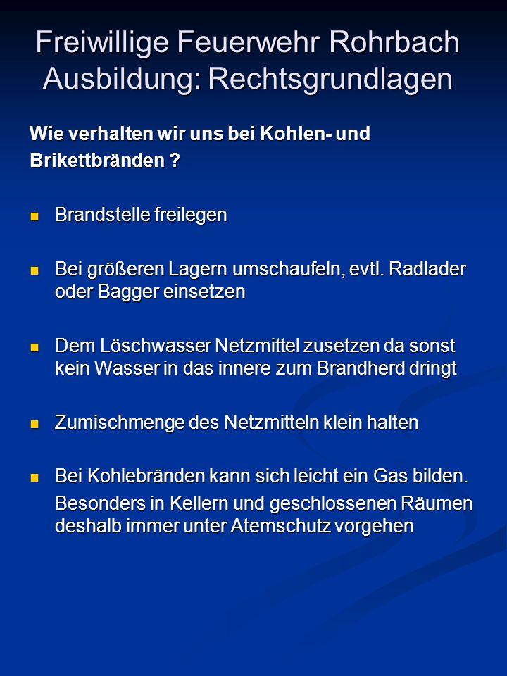 Freiwillige Feuerwehr Rohrbach Ausbildung: Rechtsgrundlagen Wie verhalten wir uns bei Kohlen- und Brikettbränden ? Brandstelle freilegen Brandstelle f