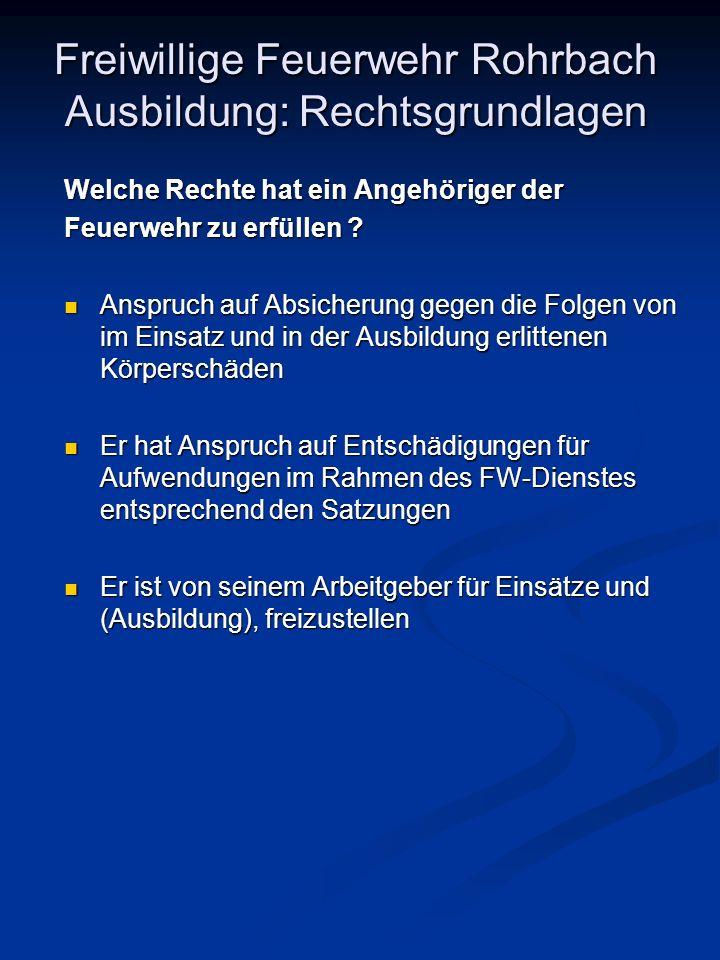 Freiwillige Feuerwehr Rohrbach Ausbildung: Rechtsgrundlagen Welche Rechte hat ein Angehöriger der Feuerwehr zu erfüllen ? Anspruch auf Absicherung geg