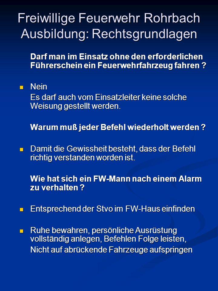 Freiwillige Feuerwehr Rohrbach Ausbildung: Rechtsgrundlagen Darf man im Einsatz ohne den erforderlichen Führerschein ein Feuerwehrfahrzeug fahren ? Ne