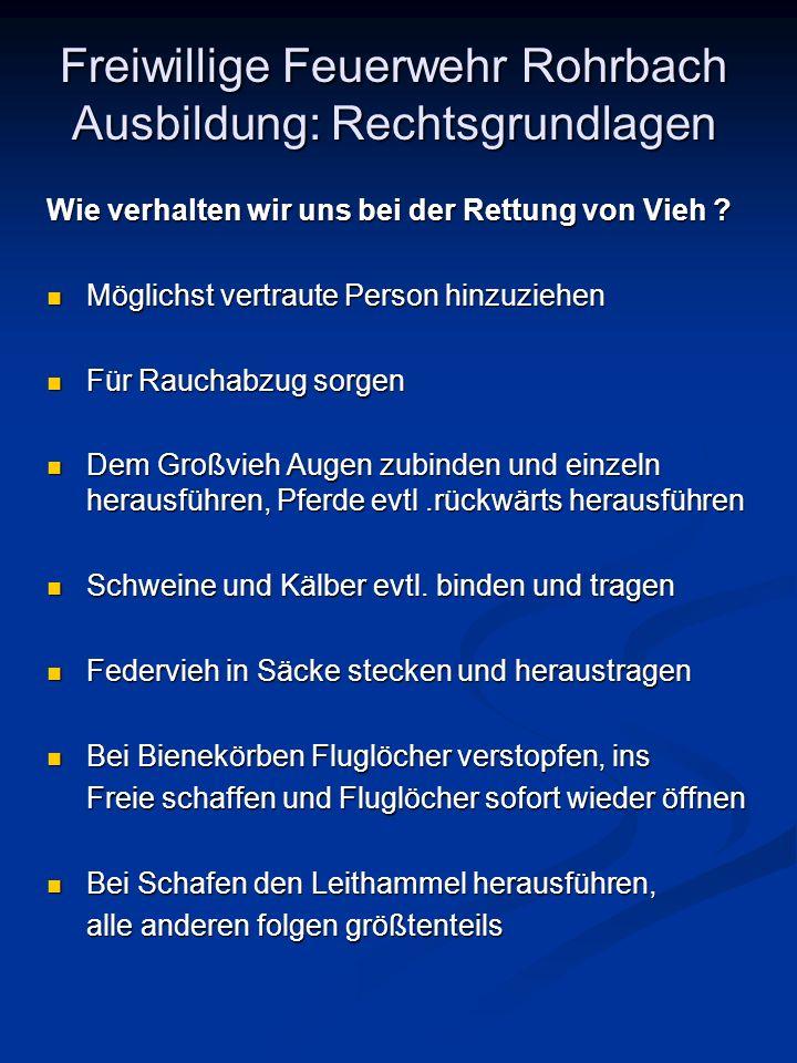 Freiwillige Feuerwehr Rohrbach Ausbildung: Rechtsgrundlagen Wie verhalten wir uns bei der Rettung von Vieh ? Möglichst vertraute Person hinzuziehen Mö