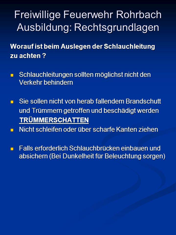 Freiwillige Feuerwehr Rohrbach Ausbildung: Rechtsgrundlagen Worauf ist beim Auslegen der Schlauchleitung zu achten ? Schlauchleitungen sollten möglich