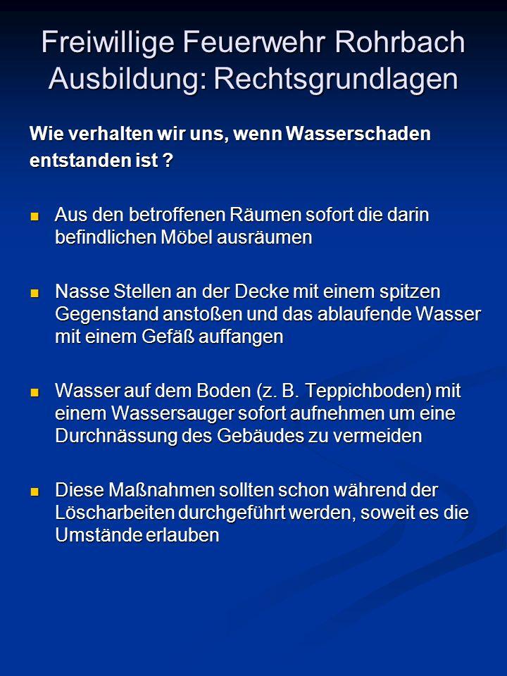 Freiwillige Feuerwehr Rohrbach Ausbildung: Rechtsgrundlagen Wie verhalten wir uns, wenn Wasserschaden entstanden ist ? Aus den betroffenen Räumen sofo