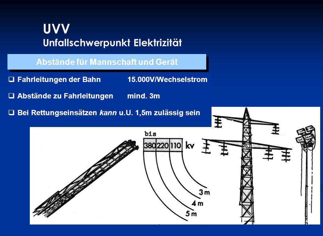 UVV Unfallschwerpunkt Elektrizität Fahrleitungen der Bahn15.000V/Wechselstrom Abstände zu Fahrleitungen mind. 3m Bei Rettungseinsätzen kann u.U. 1,5m