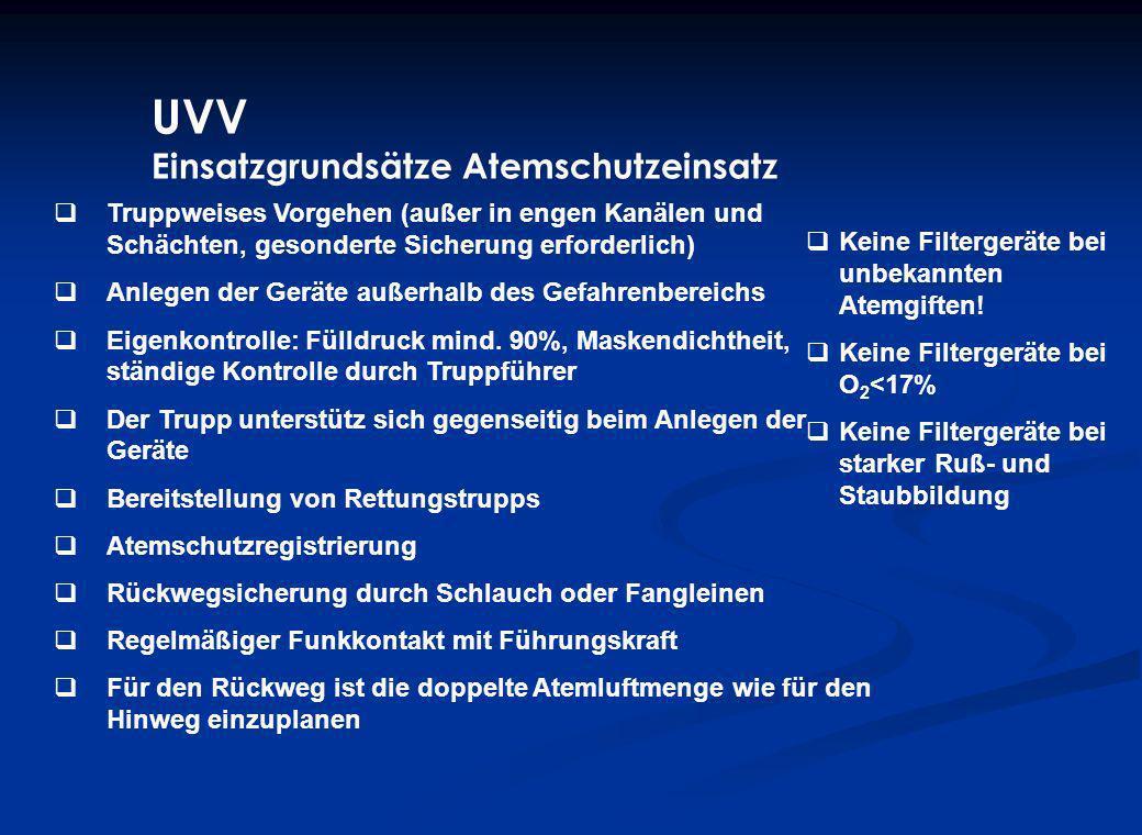 UVV Einsatzgrundsätze Atemschutzeinsatz Truppweises Vorgehen (außer in engen Kanälen und Schächten, gesonderte Sicherung erforderlich) Anlegen der Ger