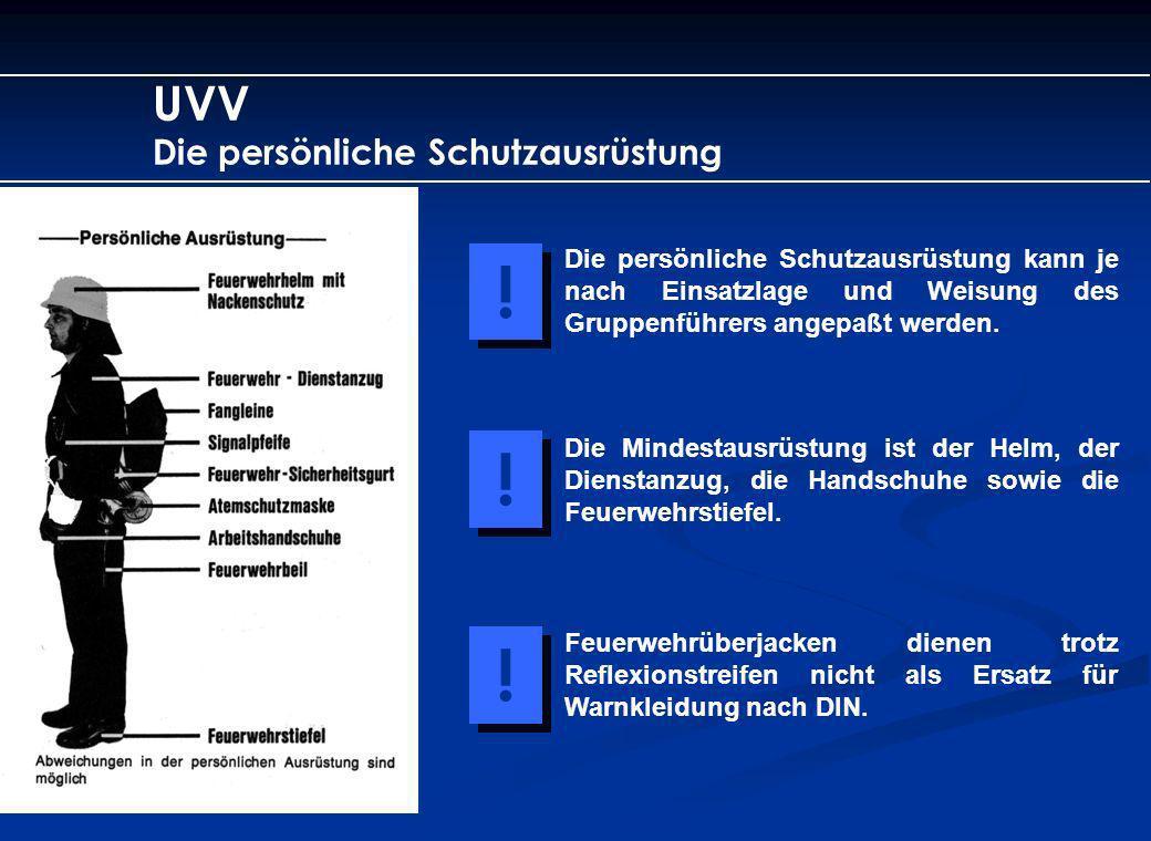 UVV Die persönliche Schutzausrüstung Die persönliche Schutzausrüstung kann je nach Einsatzlage und Weisung des Gruppenführers angepaßt werden. ! ! Die