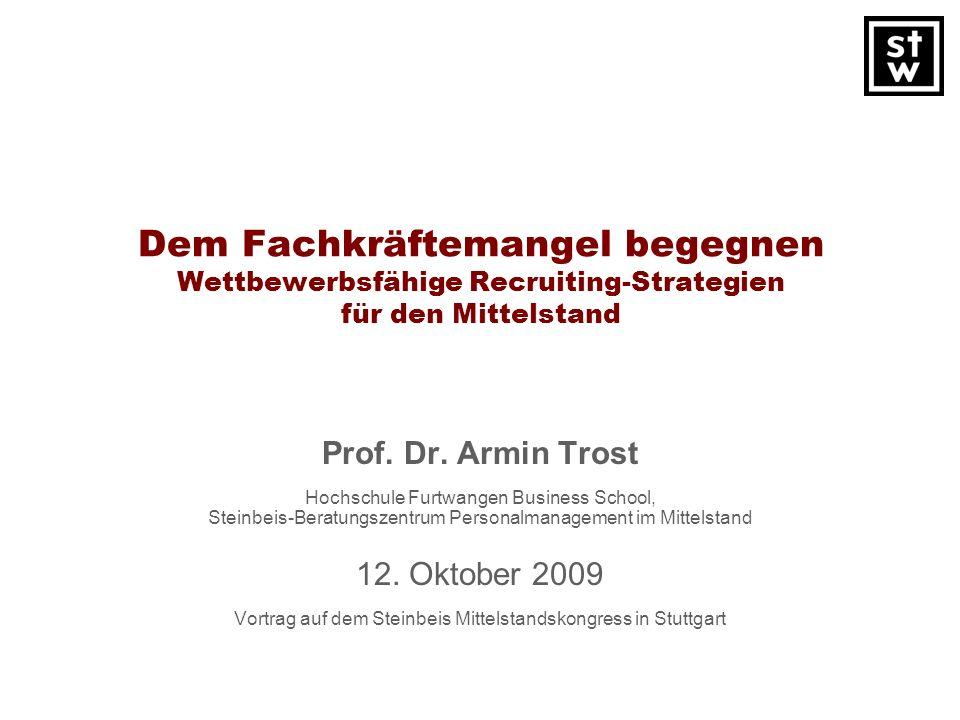 Dem Fachkräftemangel begegnen Wettbewerbsfähige Recruiting-Strategien für den Mittelstand Prof. Dr. Armin Trost Hochschule Furtwangen Business School,