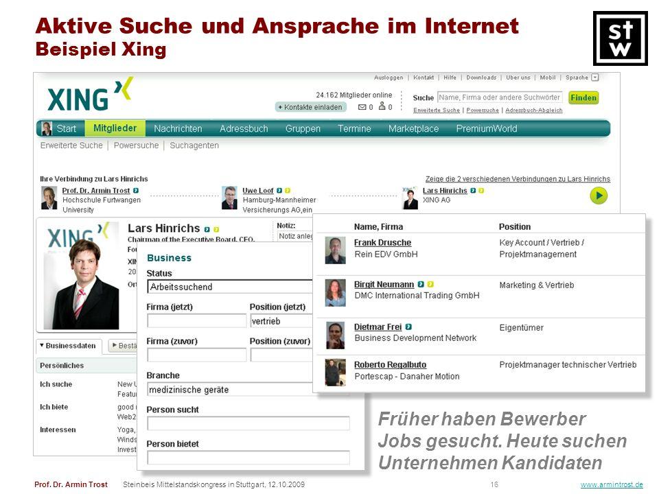 16Prof. Dr. Armin TrostSteinbeis Mittelstandskongress in Stuttgart, 12.10.2009 www.armintrost.de Aktive Suche und Ansprache im Internet Beispiel Xing