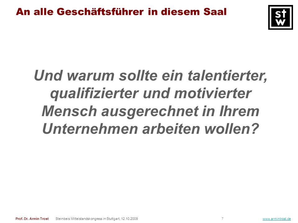 7Prof. Dr. Armin TrostSteinbeis Mittelstandskongress in Stuttgart, 12.10.2009 www.armintrost.de An alle Geschäftsführer in diesem Saal Und warum sollt