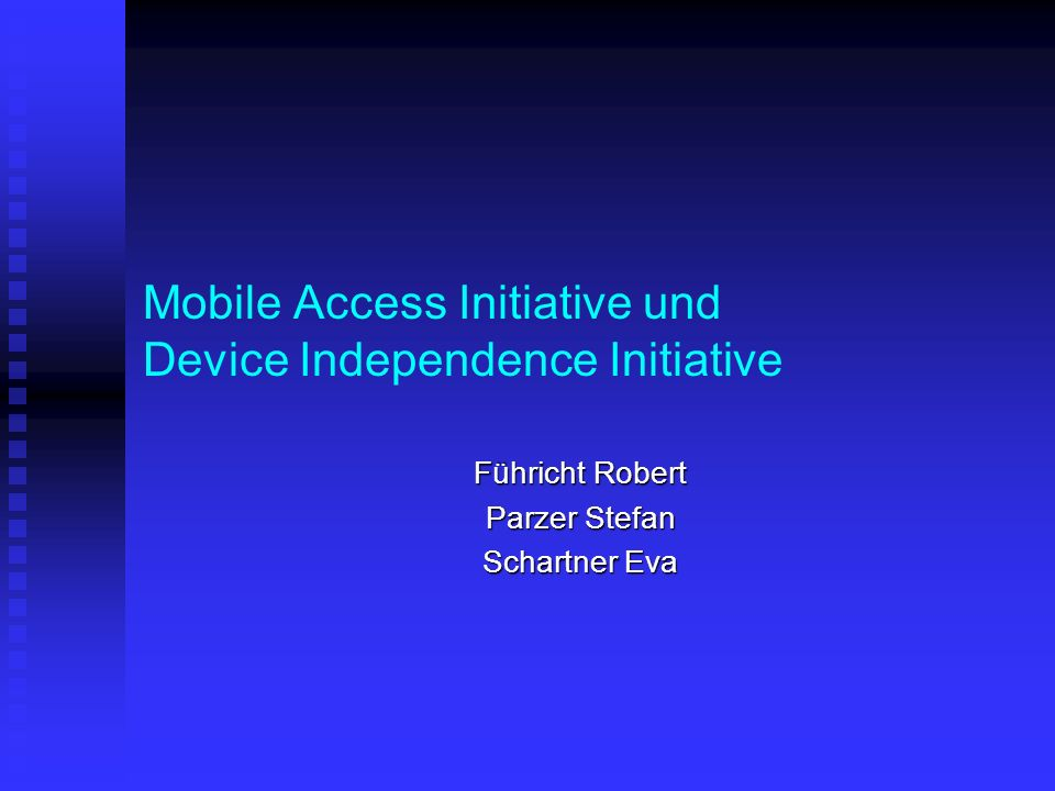 Mobile Access Initiative und Device Independence Initiative Führicht Robert Parzer Stefan Schartner Eva