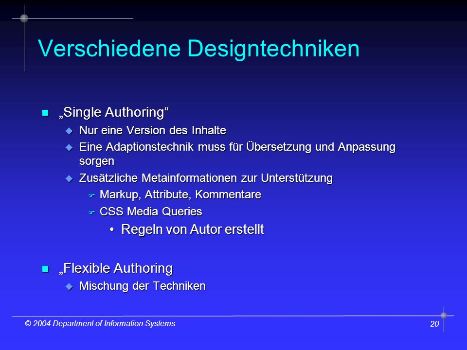 20 © 2004 Department of Information Systems Verschiedene Designtechniken n Single Authoring u Nur eine Version des Inhalte u Eine Adaptionstechnik mus