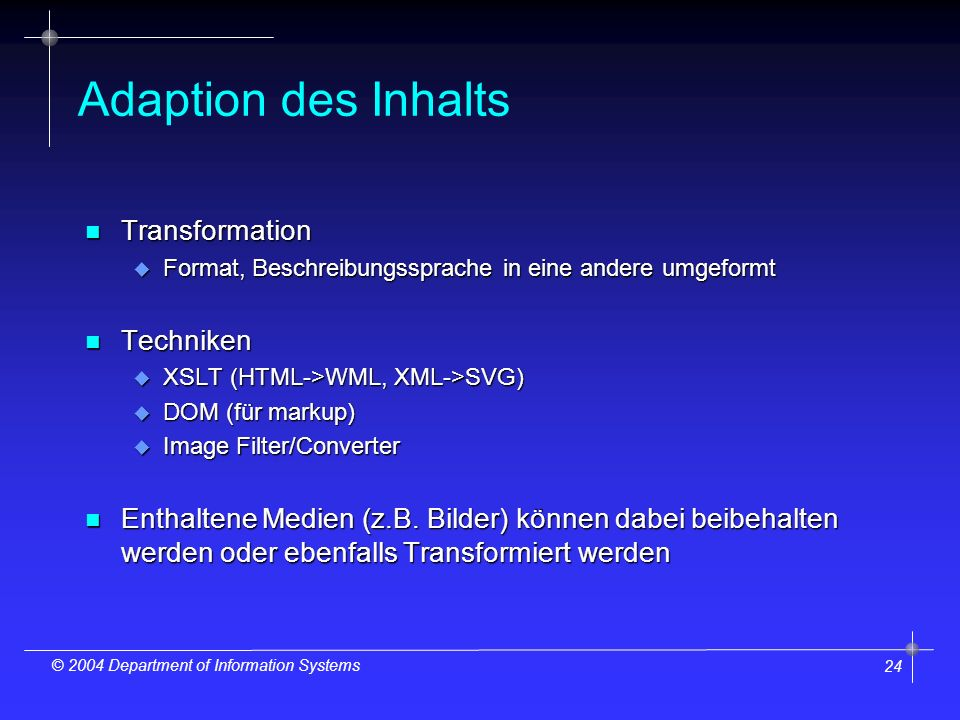 24 © 2004 Department of Information Systems Adaption des Inhalts n Transformation u Format, Beschreibungssprache in eine andere umgeformt n Techniken