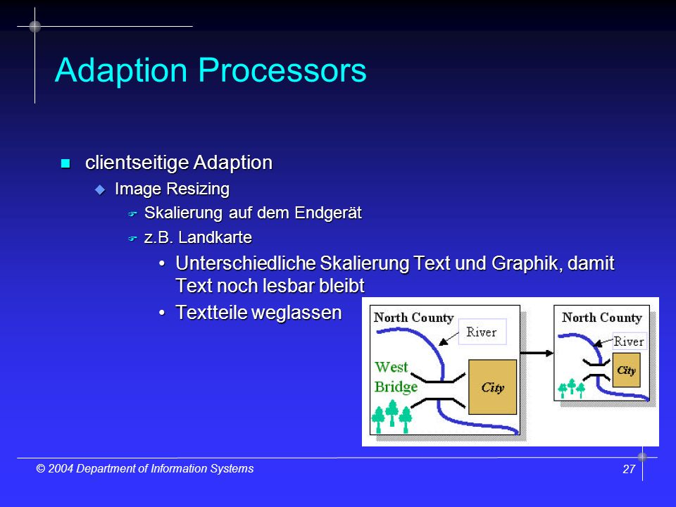 27 © 2004 Department of Information Systems Adaption Processors n clientseitige Adaption u Image Resizing F Skalierung auf dem Endgerät F z.B.