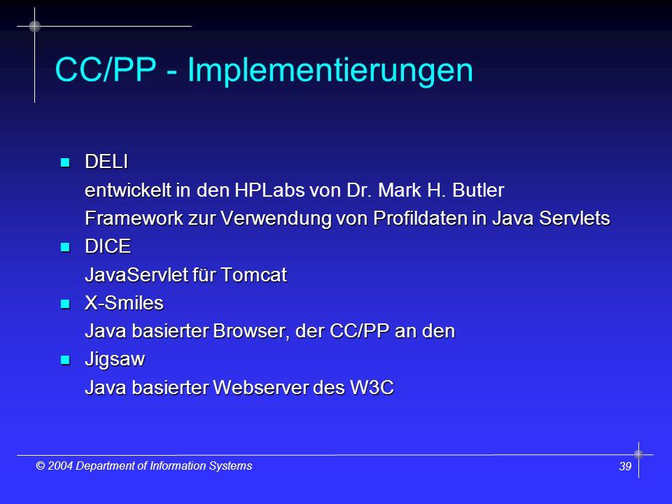 39 © 2004 Department of Information Systems CC/PP - Implementierungen n DELI entwickelt entwickelt in den HPLabs von Dr.