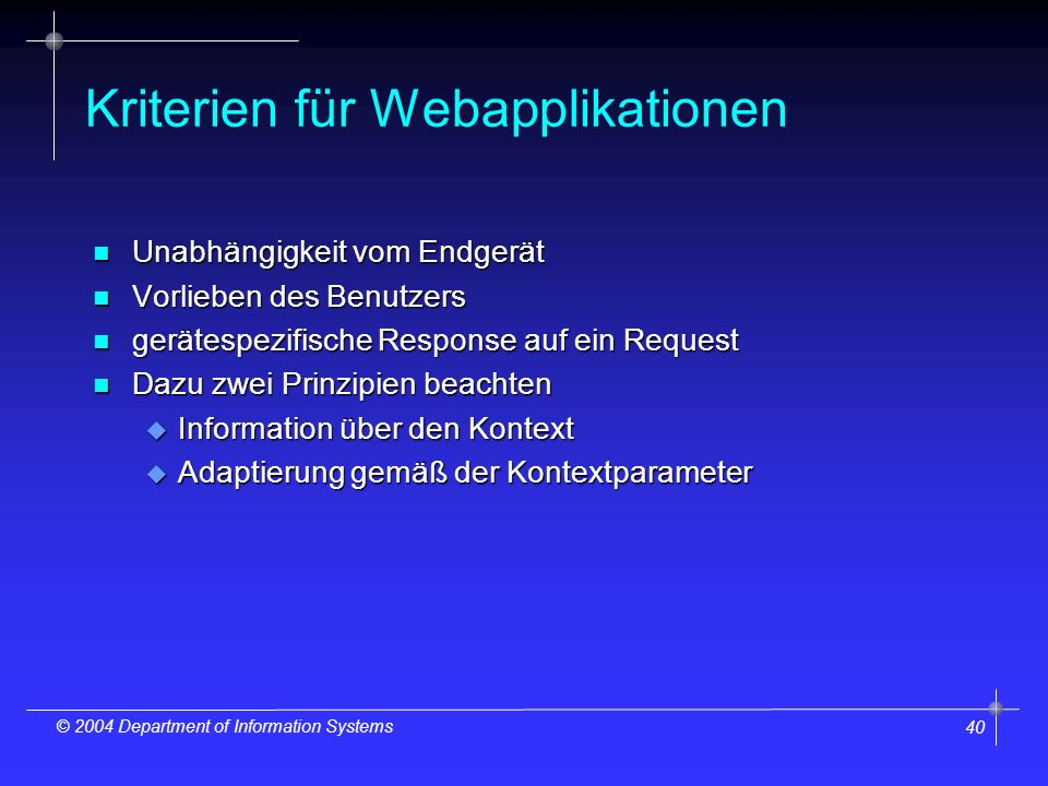40 © 2004 Department of Information Systems Kriterien für Webapplikationen n Unabhängigkeit vom Endgerät n Vorlieben des Benutzers n gerätespezifische