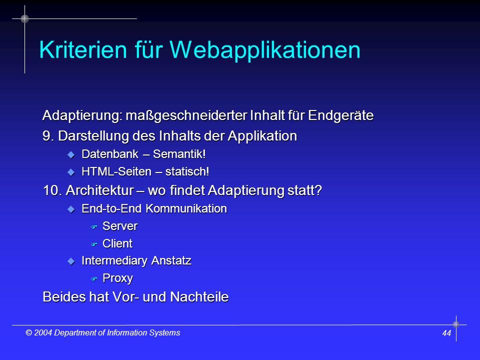 44 © 2004 Department of Information Systems Kriterien für Webapplikationen Adaptierung: maßgeschneiderter Inhalt für Endgeräte 9.