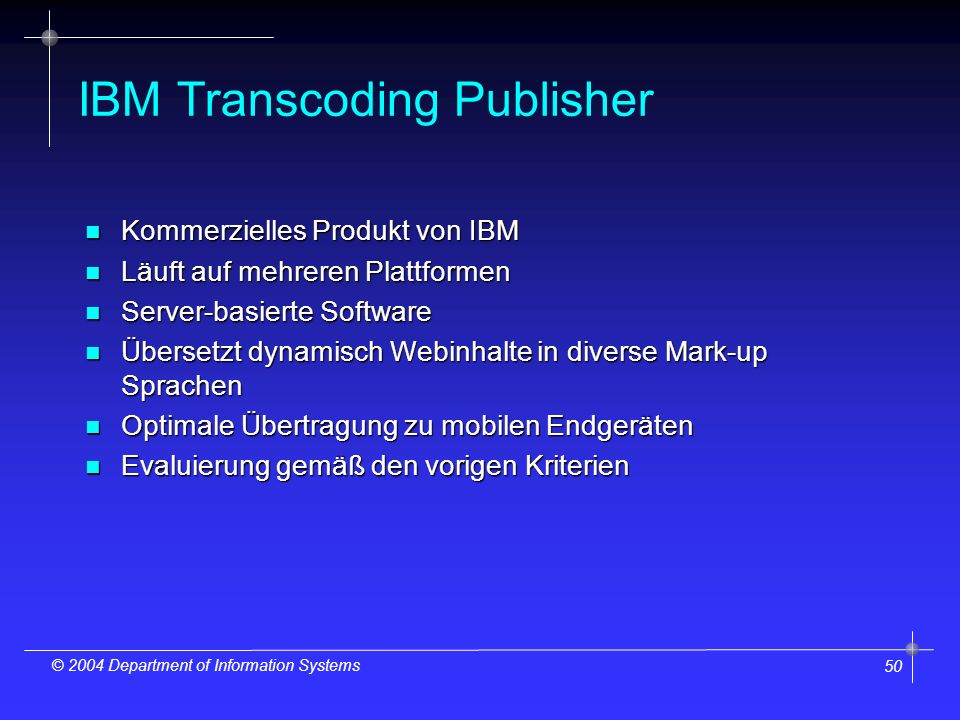 51 © 2004 Department of Information Systems Evaluierung - IBM Transcoding Publisher 1.