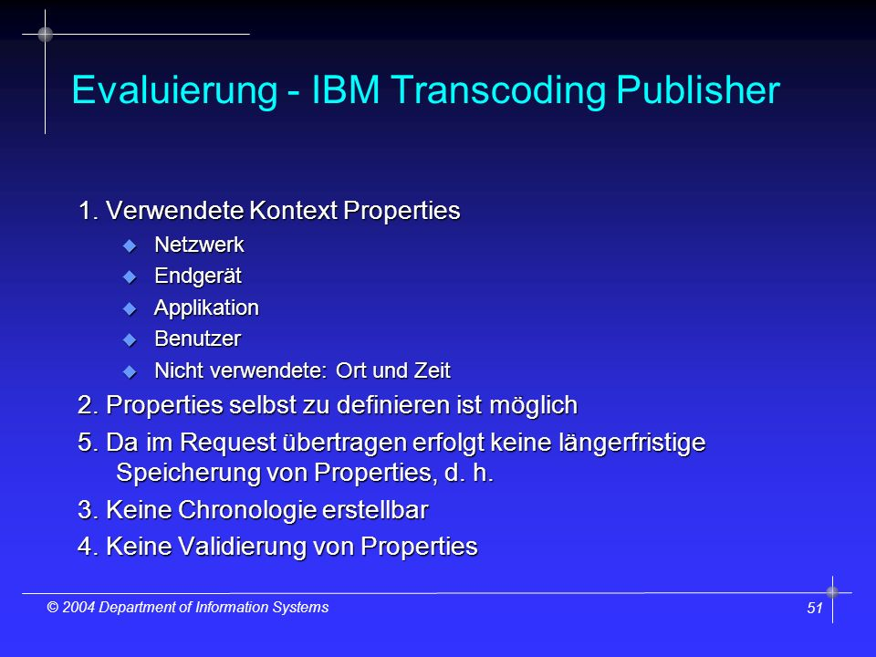 51 © 2004 Department of Information Systems Evaluierung - IBM Transcoding Publisher 1. Verwendete Kontext Properties u Netzwerk u Endgerät u Applikati