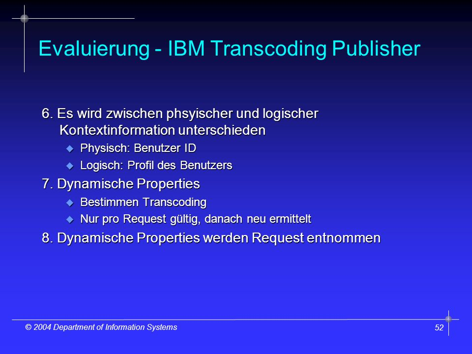 52 © 2004 Department of Information Systems Evaluierung - IBM Transcoding Publisher 6.
