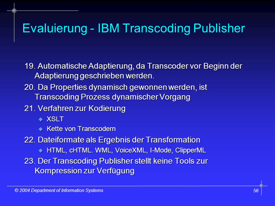 56 © 2004 Department of Information Systems Evaluierung - IBM Transcoding Publisher 19.