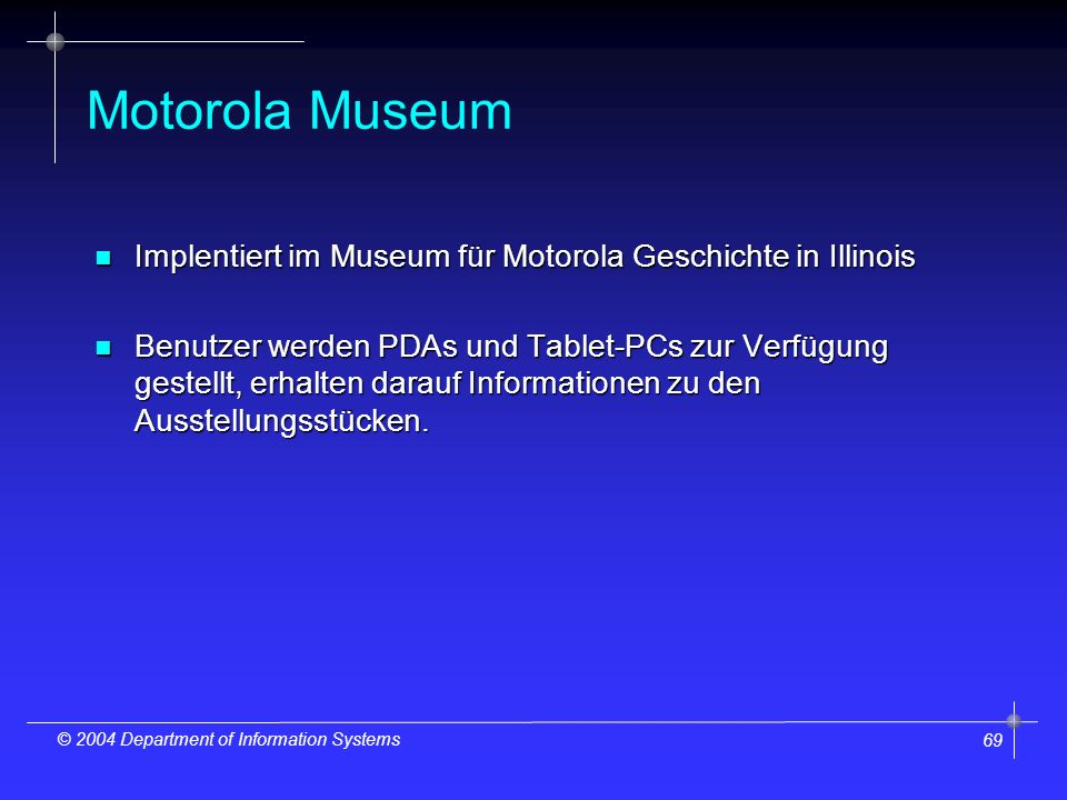 70 © 2004 Department of Information Systems Evaluierung – Motorola Museum 1.