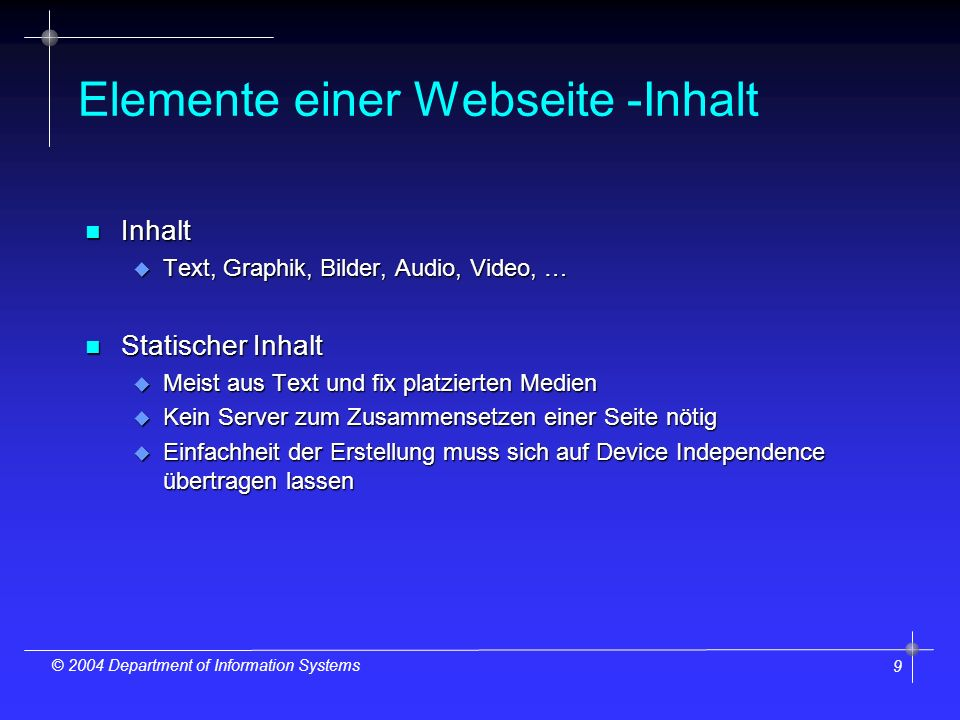 9 © 2004 Department of Information Systems Elemente einer Webseite -Inhalt n Inhalt u Text, Graphik, Bilder, Audio, Video, … n Statischer Inhalt u Mei
