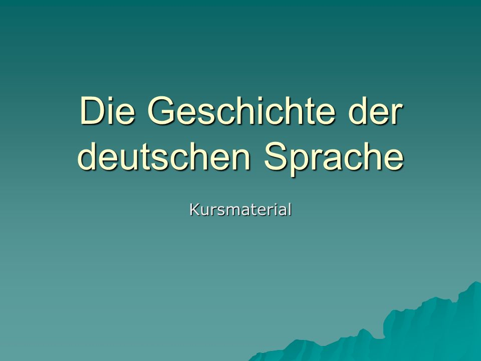 Die Geschichte der deutschen Sprache Kursmaterial
