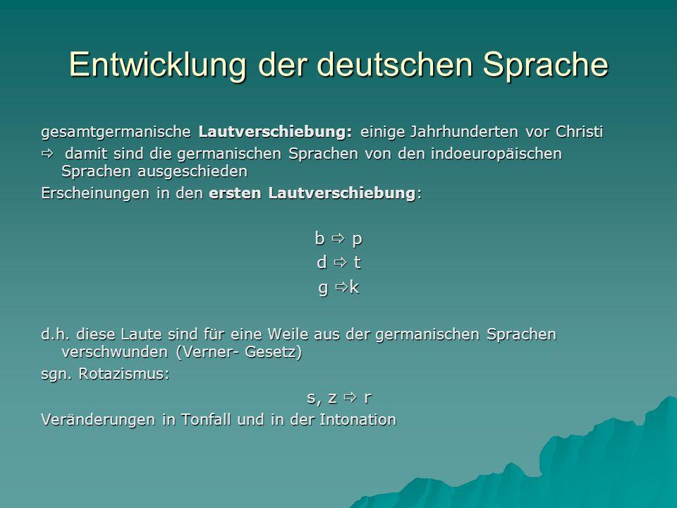 Entwicklung der deutschen Sprache gesamtgermanische Lautverschiebung: einige Jahrhunderten vor Christi damit sind die germanischen Sprachen von den in